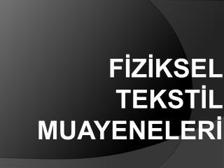 FIZIKSEL TEKSTIL MUAYENELERI