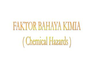 FAKTOR BAHAYA KIMIA  Chemical Hazards