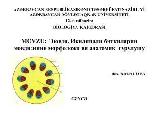 AZRBAYCAN RESPUBLIKASIKND TSRR FATINAZIRLIYI AZRBAYCAN D VLT AQRAR UNIVERSITETI 12-ci m hazir BIOLOGIYA  KAFEDRASI  M VZ