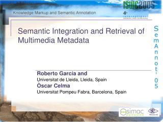 Semantic Integration and Retrieval of Multimedia Metadata