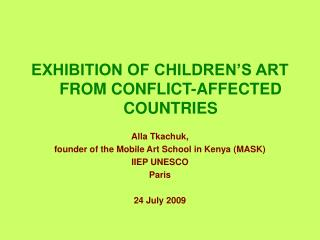 EXHIBITION OF CHILDREN S ART FROM CONFLICT-AFFECTED COUNTRIES   Alla Tkachuk,  founder of the Mobile Art School in Kenya
