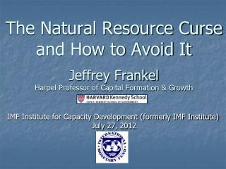 The Natural Resource Curse and How to Avoid It  Jeffrey Frankel Harpel Professor of Capital Formation  Growth