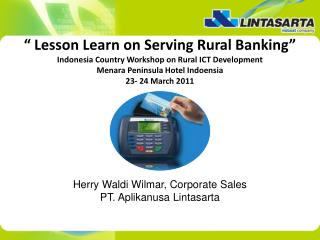 Lesson Learn on Serving Rural Banking  Indonesia Country Workshop on Rural ICT Development  Menara Peninsula Hotel Ind