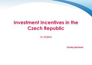 Investment Incentives in the Czech Republic  31.10.2012