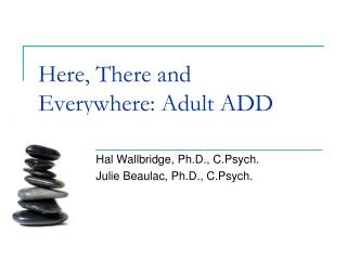 Here, There and  Everywhere: Adult ADD