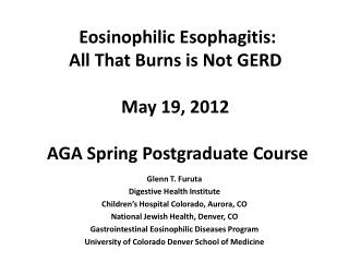 Eosinophilic Esophagitis: All That Burns is Not GERD   May 19, 2012   AGA Spring Postgraduate Course