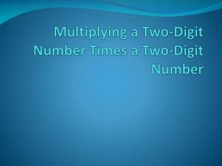 Multiplying a Two-Digit Number Times a Two-Digit Number