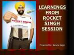 LEARNINGS  FROM  ROCKET SINGH  SESSION