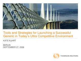 Tools and Strategies for Launching a Successful Generic in Today s Ultra Competitive Environment