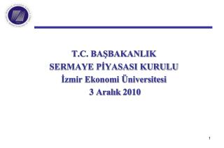 T.C. BASBAKANLIK SERMAYE PIYASASI KURULU Izmir Ekonomi  niversitesi    3 Aralik 2010