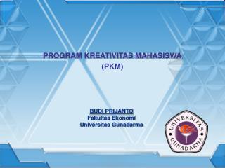 PROGRAM KREATIVITAS MAHASISWA  PKM