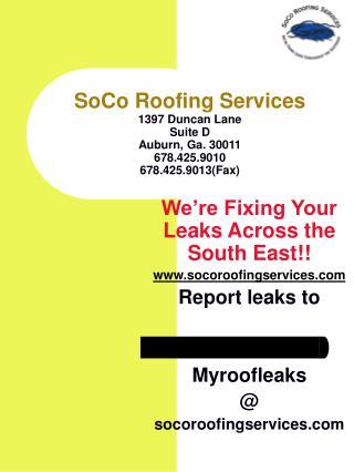 SoCo Roofing Services 1397 Duncan Lane Suite D Auburn, Ga. 30011 678.425.9010 678.425.9013Fax