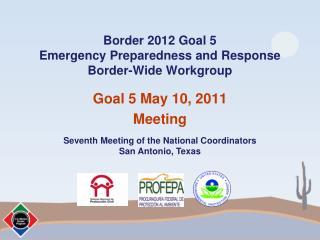 Border 2012 Goal 5 Emergency Preparedness and Response Border-Wide Workgroup