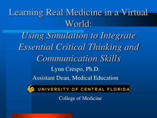 Learning Real Medicine in a Virtual World: Using Simulation to Integrate Essential Critical Thinking and Communication S