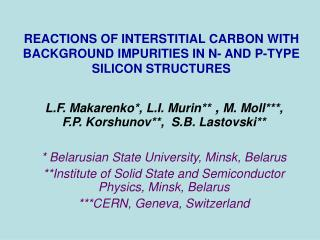 REACTIONS OF INTERSTITIAL CARBON WITH BACKGROUND IMPURITIES IN N- AND P-TYPE SILICON STRUCTURES