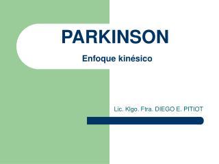 PARKINSON  Enfoque kin sico