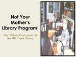 Not Your Mother s  Library Program:  The  Hidden Curriculum  of  the Mill Creek Library