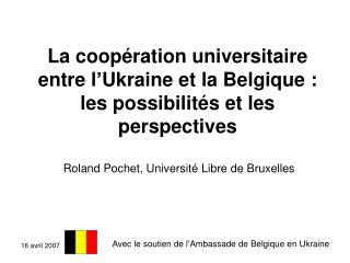 La coop ration universitaire entre l Ukraine et la Belgique : les possibilit s et les perspectives