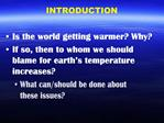 Is the world getting warmer Why If so, then to whom we should blame for earth s temperature increases What can