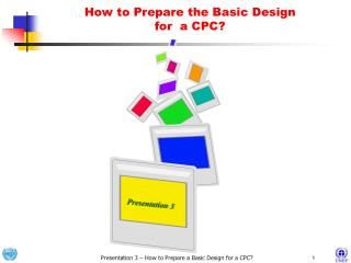 How to Prepare the Basic Design  for  a CPC