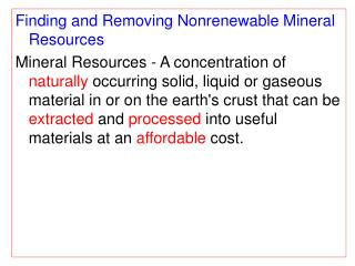 Finding and Removing Nonrenewable Mineral Resources Mineral Resources - A concentration of naturally occurring solid, li