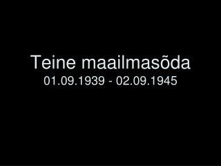 Teine maailmas da 01.09.1939 - 02.09.1945