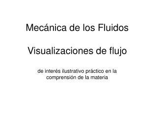 Mec nica de los Fluidos  Visualizaciones de flujo  de inter s ilustrativo pr ctico en la comprensi n de la materia