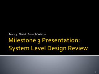 Milestone 3 Presentation:  System Level Design Review