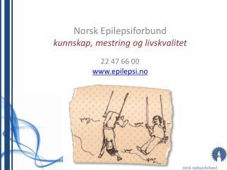 Norsk Epilepsiforbund kunnskap, mestring og livskvalitet  22 47 66 00 epilepsi.no