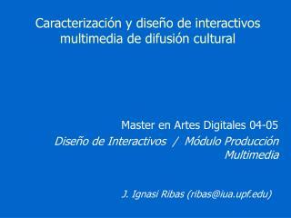Caracterizaci n y dise o de interactivos multimedia de difusi n cultural