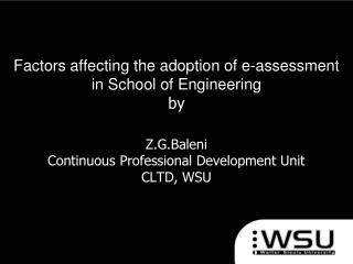 Factors affecting the adoption of e-assessment  in School of Engineering  by  Z.G.Baleni Continuous Professional Develop