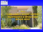 2012  CLARK COUNTY SCHOOL DISTRICT MAINTENANCE  OPERATIONS  MASTER BRIEF