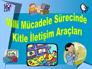 Milli M cadele S recinde  Kitle Iletisim Ara lari