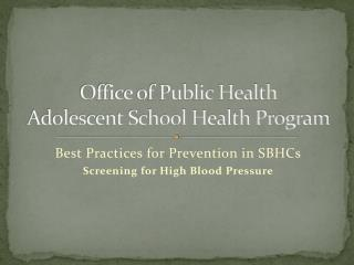 Office of Public Health Adolescent School Health Program