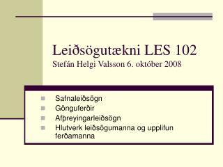 Lei s gut kni LES 102 Stef n Helgi Valsson 6. okt ber 2008