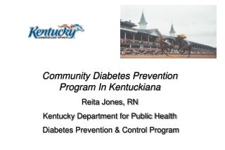 Community Diabetes Prevention Program In Kentuckiana Reita Jones, RN Kentucky Department for Public Health  Diabetes Pre