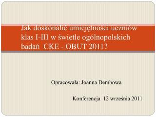 Jak doskonalic umiejetnosci uczni w klas I-III w swietle og lnopolskich badan  CKE - OBUT 2011