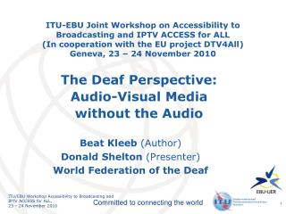 ITU-EBU Joint Workshop on Accessibility to Broadcasting and IPTV ACCESS for ALL In cooperation with the EU project DTV4A