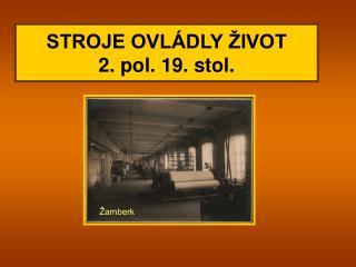 STROJE OVL DLY  IVOT 2. pol. 19. stol.