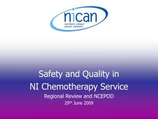 Safety and Quality in NI Chemotherapy Service Regional Review and NCEPOD 29th June 2009