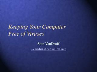 Keeping Your Computer  Free of Viruses