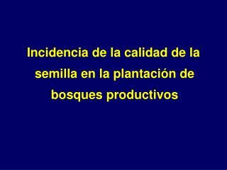 Incidencia de la calidad de la semilla en la plantaci n de bosques productivos