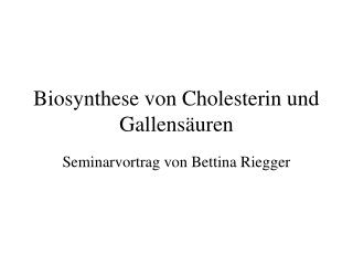 Biosynthese von Cholesterin und Gallens uren