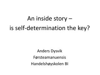 An inside story    is self-determination the key   Anders Dysvik F rsteamanuensis Handelsh yskolen BI