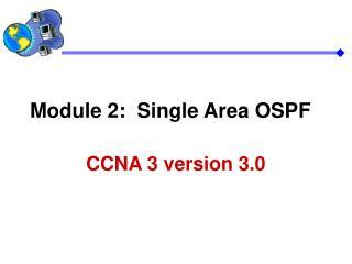 Module 2:  Single Area OSPF