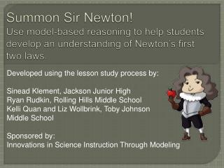 Summon Sir Newton Use model-based reasoning to help students develop an understanding of Newton s first two laws.