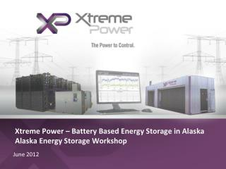 Xtreme Power   Battery Based Energy Storage in Alaska Alaska Energy Storage Workshop