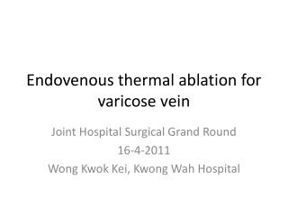 Endovenous thermal ablation for varicose vein
