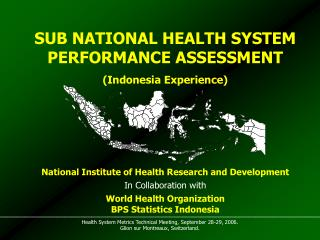 SUB NATIONAL HEALTH SYSTEM PERFORMANCE ASSESSMENT  Indonesia Experience
