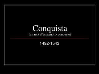 Conquista un mot d espagnol  conquete